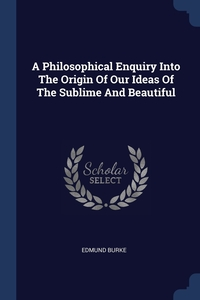 Книга под заказ: «A Philosophical Enquiry Into The Origin Of Our Ideas Of The Sublime And Beautiful»