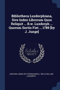 Книга под заказ: «Bibliotheca Luxdorphiana, Sive Index Librorum Quos Reliquit ... B.w. Luxdorph ... Quorum Sectio Fiet ... 1789 [by J. Junge]»