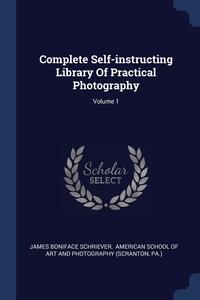 Книга под заказ: «Complete Self-instructing Library Of Practical Photography; Volume 1»