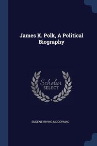 Книга под заказ: «James K. Polk, A Political Biography»