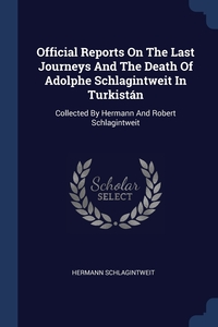 Книга под заказ: «Official Reports On The Last Journeys And The Death Of Adolphe Schlagintweit In Turkistán»