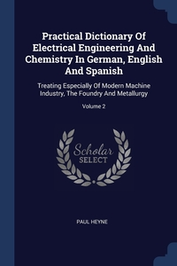 Книга под заказ: «Practical Dictionary Of Electrical Engineering And Chemistry In German, English And Spanish»