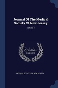 Книга под заказ: «Journal Of The Medical Society Of New Jersey; Volume 4»