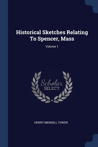 Книга под заказ: «Historical Sketches Relating To Spencer, Mass; Volume 1»