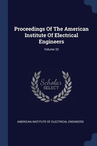 Книга под заказ: «Proceedings Of The American Institute Of Electrical Engineers; Volume 33»