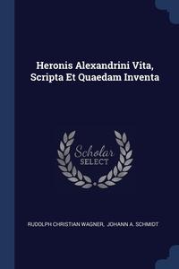 Книга под заказ: «Heronis Alexandrini Vita, Scripta Et Quaedam Inventa»