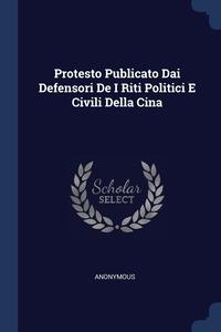 Книга под заказ: «Protesto Publicato Dai Defensori De I Riti Politici E Civili Della Cina»