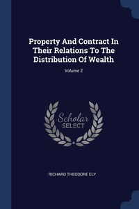 Книга под заказ: «Property And Contract In Their Relations To The Distribution Of Wealth; Volume 2»