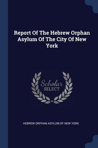 Книга под заказ: «Report Of The Hebrew Orphan Asylum Of The City Of New York»