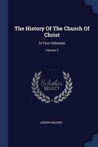 The History Of The Church Of Christ: In Four Volumes; Volume 3, Joseph Milner обложка-превью