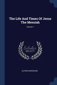 Книга под заказ: «The Life And Times Of Jesus The Messiah; Volume 1»