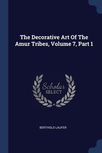 Книга под заказ: «The Decorative Art Of The Amur Tribes, Volume 7, Part 1»