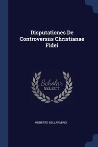 Книга под заказ: «Disputationes De Controversiis Christianae Fidei»