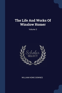 Книга под заказ: «The Life And Works Of Winslow Homer; Volume 3»