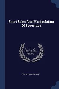 Книга под заказ: «Short Sales And Manipulation Of Securities»