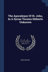 Книга под заказ: «The Apocalypse Of St. John, In A Syriac Version Hitherto Unknown»