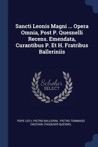 Книга под заказ: «Sancti Leonis Magni ... Opera Omnia, Post P. Quesnelli Recens. Emendata, Curantibus P. Et H. Fratribus Balleriniis»