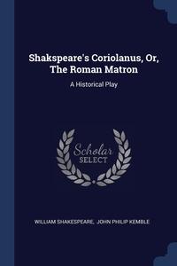Книга под заказ: «Shakspeare's Coriolanus, Or, The Roman Matron»