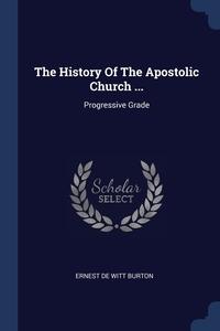 Книга под заказ: «The History Of The Apostolic Church ...»