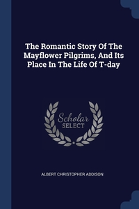 Книга под заказ: «The Romantic Story Of The Mayflower Pilgrims, And Its Place In The Life Of T-day»