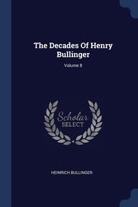 Книга под заказ: «The Decades Of Henry Bullinger; Volume 8»