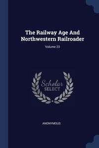 Книга под заказ: «The Railway Age And Northwestern Railroader; Volume 23»