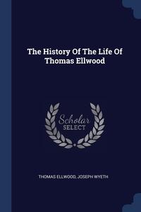 Книга под заказ: «The History Of The Life Of Thomas Ellwood»