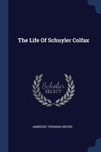 Книга под заказ: «The Life Of Schuyler Colfax»