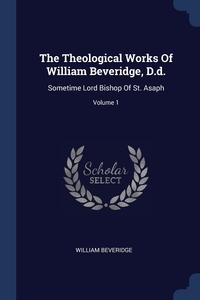 Книга под заказ: «The Theological Works Of William Beveridge, D.d.»