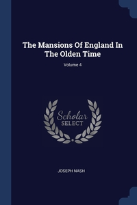 Книга под заказ: «The Mansions Of England In The Olden Time; Volume 4»