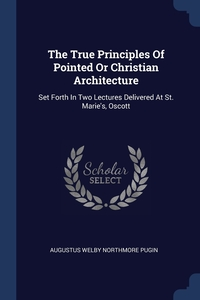 Книга под заказ: «The True Principles Of Pointed Or Christian Architecture»