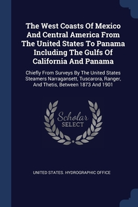 Книга под заказ: «The West Coasts Of Mexico And Central America From The United States To Panama Including The Gulfs Of California And Panama»
