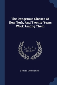 Книга под заказ: «The Dangerous Classes Of New York, And Twenty Years Work Among Them»