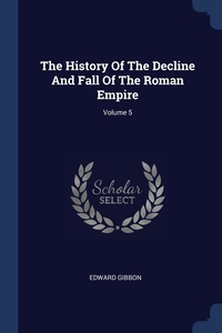 Книга под заказ: «The History Of The Decline And Fall Of The Roman Empire; Volume 5»