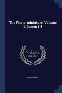 Книга под заказ: «The Photo-miniature, Volume 1, Issues 1-6»