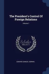 Книга под заказ: «The President's Control Of Foreign Relations; Volume 1»