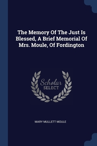 Книга под заказ: «The Memory Of The Just Is Blessed, A Brief Memorial Of Mrs. Moule, Of Fordington»