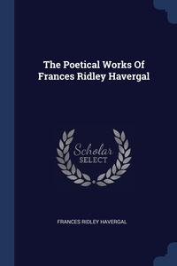 Книга под заказ: «The Poetical Works Of Frances Ridley Havergal»