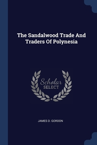 Книга под заказ: «The Sandalwood Trade And Traders Of Polynesia»