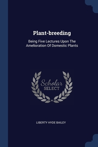 Plant-breeding: Being Five Lectures Upon The Amelioration Of Domestic Plants, Liberty Hyde Bailey обложка-превью