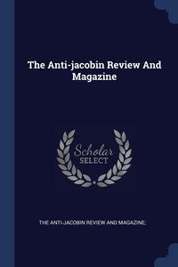 Книга под заказ: «The Anti-jacobin Review And Magazine»