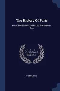 Книга под заказ: «The History Of Paris»