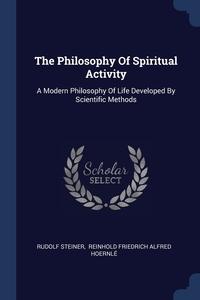 The Philosophy Of Spiritual Activity: A Modern Philosophy Of Life Developed By Scientific Methods, Rudolf Steiner, Reinhold Friedrich Alfred Hoernle обложка-превью