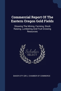 Книга под заказ: «Commercial Report Of The Eastern Oregon Gold Fields»