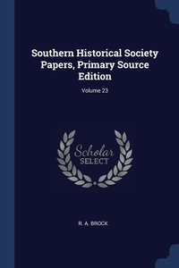 Книга под заказ: «Southern Historical Society Papers, Primary Source Edition; Volume 23»