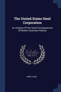 The United States Steel Corporation: An Analysis Of The Social Consequences Of Modern Business Policies, Kirby Page обложка-превью