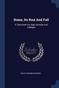 Rome, Its Rise And Fall: A Text-book For High Schools And Colleges, P.V. N. Myers обложка-превью