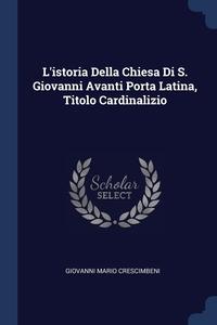 Книга под заказ: «L'istoria Della Chiesa Di S. Giovanni Avanti Porta Latina, Titolo Cardinalizio»