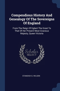 Книга под заказ: «Compendious History And Genealogy Of The Sovereigns Of England»