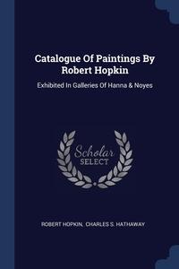 Книга под заказ: «Catalogue Of Paintings By Robert Hopkin»